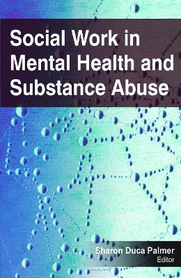 Social Work in Mental Health and Substance Abuse by Sharon Duca Palmer