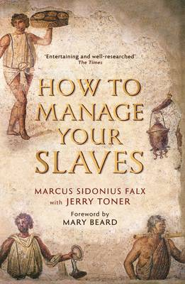 How to Manage Your Slaves by Marcus Sidonius Falx by Jerry Toner