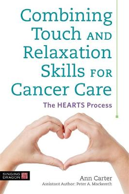 Combining Touch and Relaxation Skills for Cancer Care: The Hearts Process book