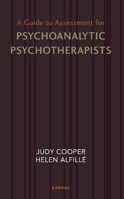 Guide to Assessment for Psychoanalytic Psychotherapists by Helen Alfille