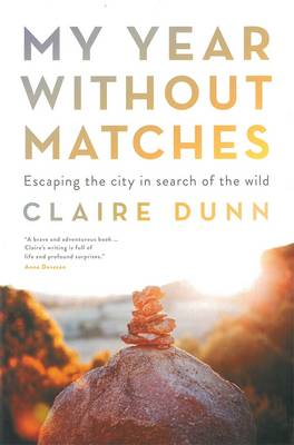 My Year Without Matches: Escaping The City In Search Of TheWild book