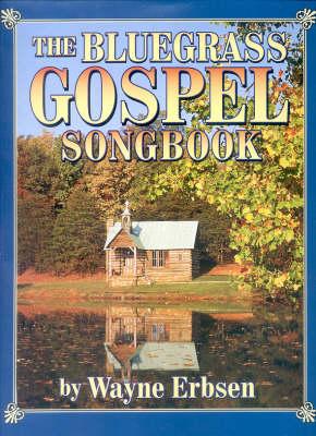 Bluegrass Gospel Songbook by Wayne Erbsen