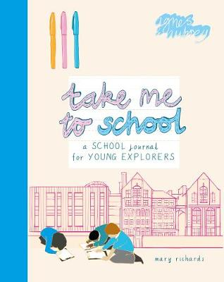 Take Me To School: A School Journal for Young Explorers by Mary Richards
