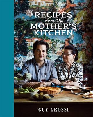 Recipes From My Mother's Kitchen by Guy Grossi