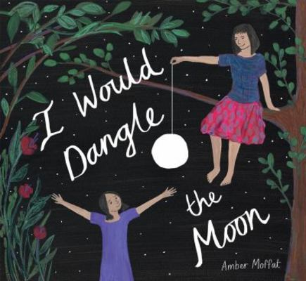 I Would Dangle the Moon by Amber Moffat
