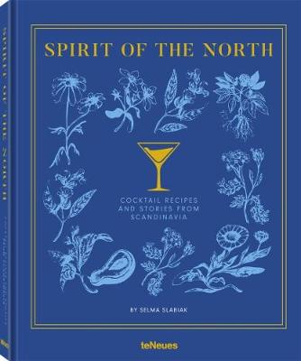 Spirit of the North: Cocktail Recipes & Stories from Scandinavia by Selma Slabiak