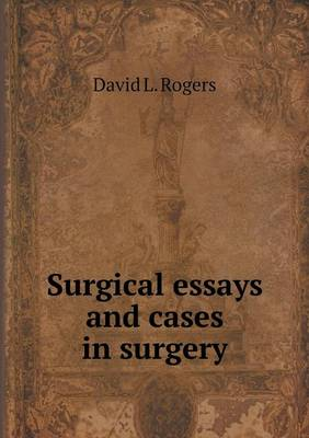 Surgical Essays and Cases in Surgery by David L Rogers