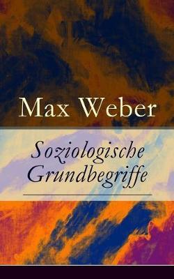 Soziologische Grundbegriffe (Vollstandige Ausgabe) by Max Weber