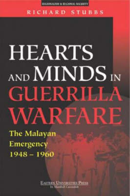 Hearts and Minds in Guerilla Warfare: The Malayan Emergency 1948-1960 by Richard Stubbs
