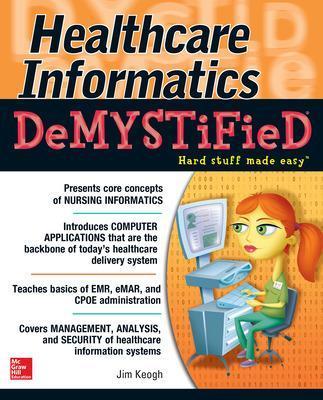Healthcare Informatics DeMYSTiFieD by Jim Keogh