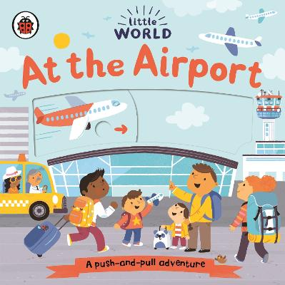 Little World: At the Airport: A push-and-pull adventure book