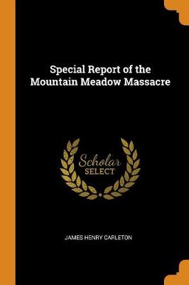 Special Report of the Mountain Meadow Massacre by James Carleton