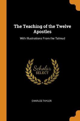 The Teaching of the Twelve Apostles: With Illustrations from the Talmud by Charles Taylor