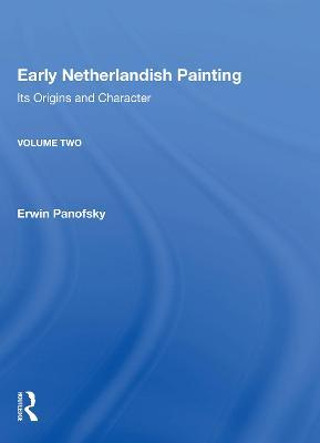 Early Netherlandish Painting, Volume 2 by Erwin Panofsky