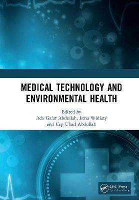 Medical Technology and Environmental Health: Proceedings of the Medicine and Global Health Research Symposium (MoRes 2019), 22-23 October 2019, Bandung, Indonesia by Ade Gafar Abdullah