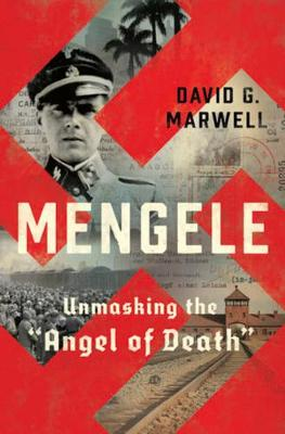 """Mengele: Unmasking the """"Angel of Death"""" by David G. Marwell"""