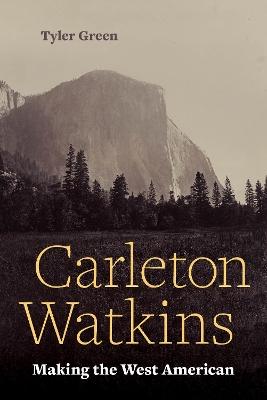 Carleton Watkins: Making the West American by Tyler Green