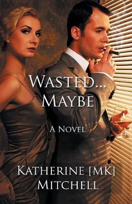 Wasted... Maybe: Choices Are Ours to Make by Katherine Mk Mitchell