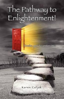 The Pathway To Enlightenment by Karen Culjak
