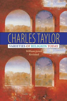 Varieties of Religion Today by Charles Taylor
