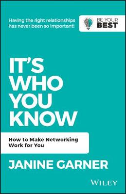 It's Who You Know: How to Make Networking Work for You by Janine Garner