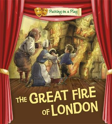 Putting on a Play: The Great Fire of London by Tony Bradman