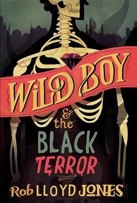 Wild Boy and the Black Terror by Rob Lloyd Jones