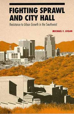 Fighting Sprawl and City Hall by Michael F. Logan