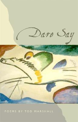 Dare Say by Tod Marshall