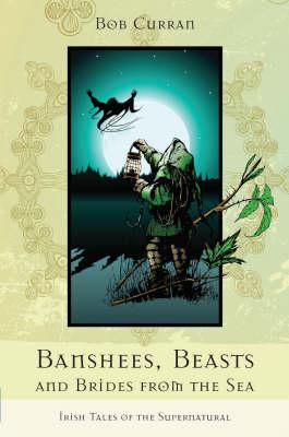 Banshees, Beasts and Brides from the Sea by Bob Curran