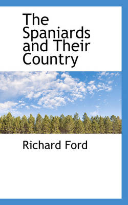 The Spaniards and Their Country by Richard Ford
