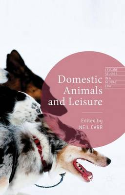 Domestic Animals and Leisure by Neil Carr