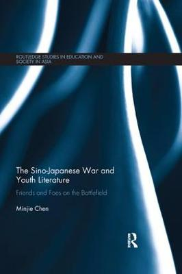 The The Sino-Japanese War and Youth Literature: Friends and Foes on the Battlefield by Minjie Chen