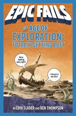 The Age of Exploration: Totally Getting Lost (Epic Fails #4) by Ben Thompson