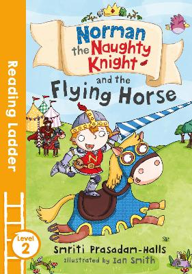Norman the Naughty Knight and the Flying Horse by Smriti Prasadam-Halls