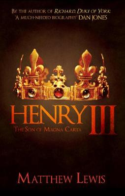 Henry III: The Son of Magna Carta by Matthew Lewis