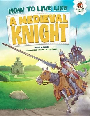 How to Live Like a Medieval Knight by Anita Ganeri