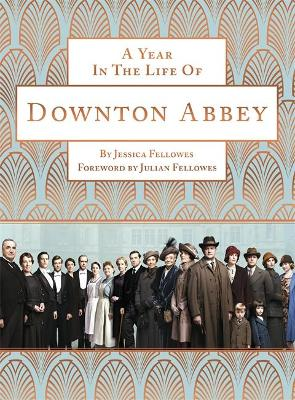 A Year in the Life of Downton Abbey (companion to series 5) by Jessica Fellowes