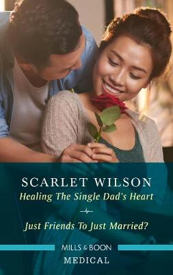 Healing the Single Dad's Heart/Just Friends to Just Married? by Scarlet Wilson
