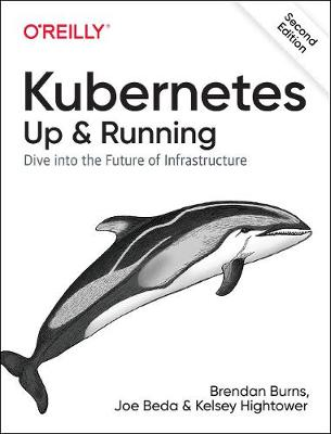 Kubernetes: Up and Running: Dive Into the Future of Infrastructure by Brendan Burns