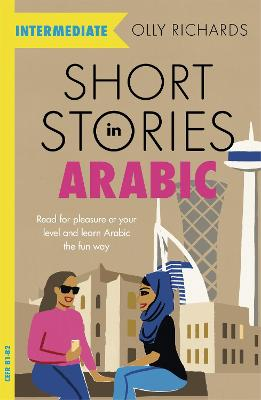 Short Stories in Arabic for Intermediate Learners (MSA): Read for pleasure at your level, expand your vocabulary and learn Modern Standard Arabic the fun way! book