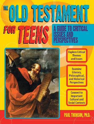 The Old Testament for Teens: A Guide to Critical Issues and Perspectives by Paul, Ph.D. Thomson