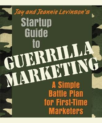 Startup Guide to Guerrilla Marketing by Jay Conrad Levinson