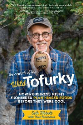Tofurky Story: How We Delivered Plant-Based Meals to the American Dinner Table by Seth Tibbott