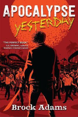 Apocalypse Yesterday: A Novel by Brock Adams