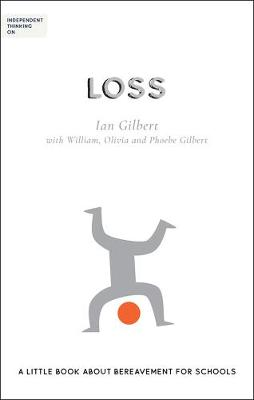 Independent Thinking on Loss: A little book about bereavement for schools by Ian Gilbert