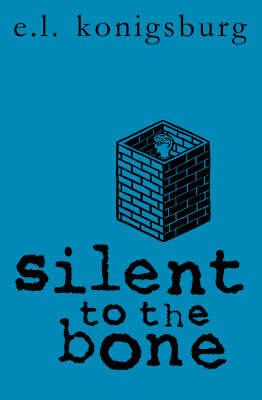 Silent To The Bone by E L Konigsburg