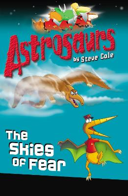 Astrosaurs 5: The Skies of Fear by Steve Cole