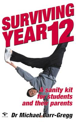 Surviving Year 12: A Sanity Kit for Students and Their Parents by Michael Carr-Gregg