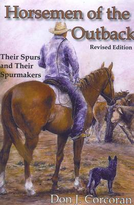 Horseman of the Outback: Their Spurs and Spurmakers by Don John Edward Corcoran